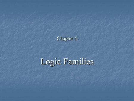 Chapter 4 Logic Families.