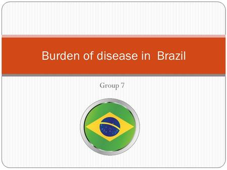 Group 7 Burden of disease in Brazil. KEY HEALTH INDICATORS Years of life lost (YLLs): Years of life lost due to premature mortality. Years lived with.