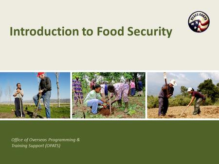 Office of Overseas Programming & Training Support (OPATS) Introduction to Food Security.