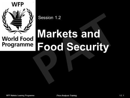 PAT Markets and Food Security Session 1.2 WFP Markets Learning Programme1.2. 1 Price Analysis Training.