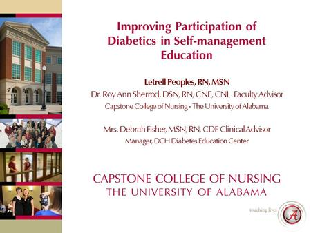 CAPSTONE COLLEGE OF NURSING THE UNIVERSITY OF ALABAMA Improving Participation of Diabetics in Self-management Education Letrell Peoples, RN, MSN Dr. Roy.