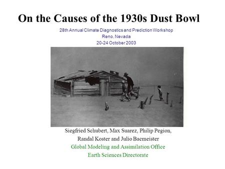 On the Causes of the 1930s Dust Bowl Siegfried Schubert, Max Suarez, Philip Pegion, Randal Koster and Julio Bacmeister Global Modeling and Assimilation.