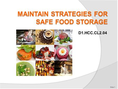D1.HCC.CL2.04 Slide 1. Maintain strategies for safe food storage Assessment for this Unit may include:  Oral questions  Written questions  Work projects.