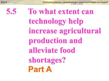 © Oxford University Press 2009 Part 5 Combating famine―Is technology a panacea for food shortages? 5.5To what extent can technology help technology help.
