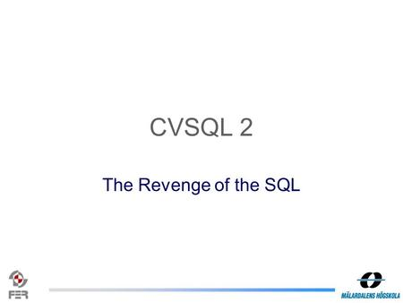 CVSQL 2 The Revenge of the SQL. The present Read-only access to CVS repository logs Language is a subset of SQL XML interface for returning results Built-in.