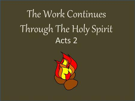 The Work Continues Through The Holy <strong>Spirit</strong> Acts 2.