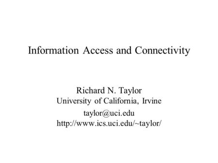 Information Access and Connectivity Richard N. Taylor University of California, Irvine