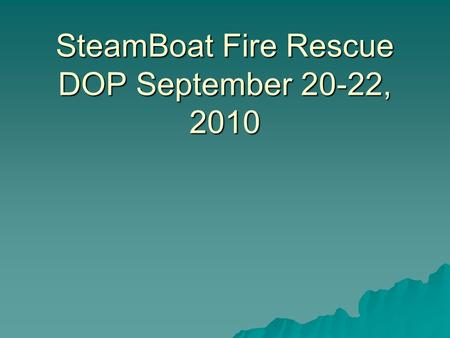 SteamBoat Fire Rescue DOP September 20-22, 2010. SteamBoat Fire Rescue Pumping Course September 20 – 22, 2010 Introductions Syllabus Course Objectives.