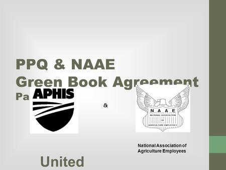 PPQ & NAAE Green Book Agreement Part IV United States Departm ent of Agricultu re, Animal and Plant Health Inspectio n Service, Plant Protectio n and Quaranti.