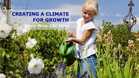 CREATING A CLIMATE FOR GROWTH Meiny Prins, CEO Priva.