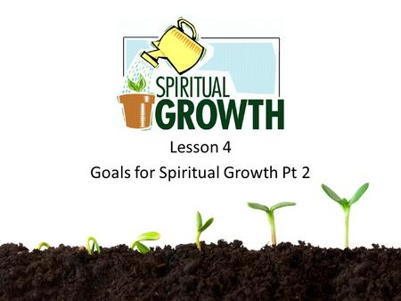 Lesson 4 Goals for Spiritual Growth Pt 2. Setting Functional Goals -The Church has many Members -Every member is Important -1 Cor 12-12-22.