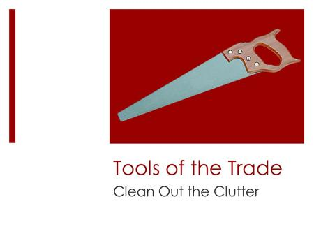 Tools of the Trade Clean Out the Clutter. Why It's a Problem James 1:5–8 If any of you lacks wisdom, he should ask God, who gives generously to all without.