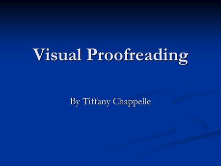 Visual Proofreading By Tiffany Chappelle. 10 Rules to Visual Proofreading 1. Is the layout Simple? 1. Is the layout Simple? What elements you can remove.