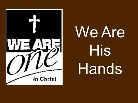We Are His Hands. Day 1: Hands Full of Purpose Opening Prayer In the name of the Father, Son, and Holy Spirit. Dear Heavenly Father, You are an amazing.