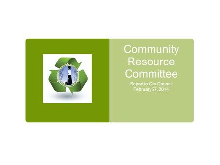 Community Resource Committee Report to City Council February 27, 2014.
