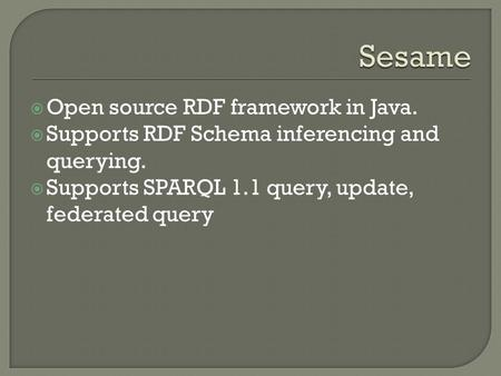  Open source RDF framework in Java.  Supports RDF Schema inferencing and querying.  Supports SPARQL 1.1 query, update, federated query.