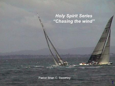"1 Pastor Brian C. Sweeney Holy Spirit Series ""Chasing the wind"""