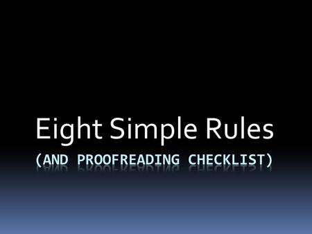 Eight Simple Rules. RULE NUMBER 1  Your paper is not wrinkled or torn. Your writing is very easy for the teacher to read. ( Smooth your hand over your.