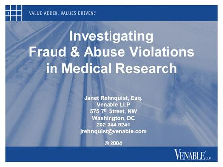 1 Investigating Fraud & Abuse Violations in Medical Research Janet Rehnquist, Esq. Venable LLP 575 7 th Street, NW Washington, DC 202-344-8241