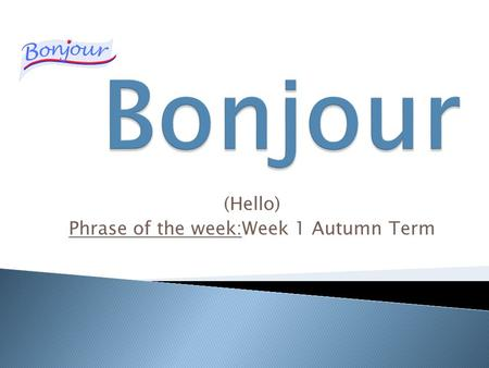 (Hello) Phrase of the week:Week 1 Autumn Term. (goodbye) Phrase of the week:Week 2 Autumn Term.