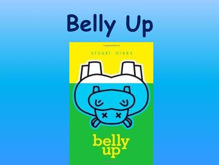 Belly Up Author: Stuart Gibbs Stuart Gibbs is a book writer and writes some movies too. Belly up is actually his first book ever and he writes about.
