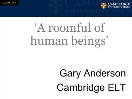 Gary Anderson Cambridge ELT 'A roomful of human beings'