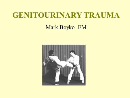 GENITOURINARY TRAUMA Mark Boyko EM. Objectives 1.Key aspects of GU trauma in an anatomical approach: External Genitalia Urethral Injury Bladder Injury.