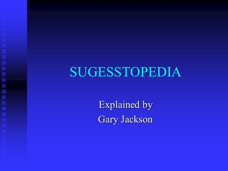 SUGESSTOPEDIA Explained by Gary Jackson. Goals to learn, at accelerated pace, a foreign language for everyday communication by tapping mental powers,