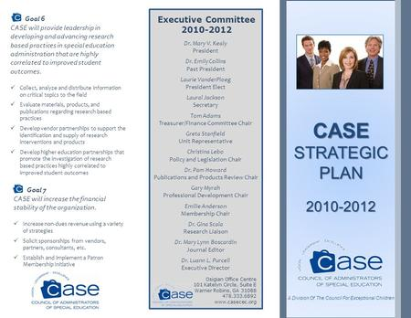 Executive Committee 2010-2012 CASE STRATEGIC PLAN 2010-2012 Goal 6 CASE will provide leadership in developing and advancing research based practices in.