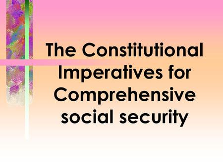 The Constitutional Imperatives for Comprehensive social security.