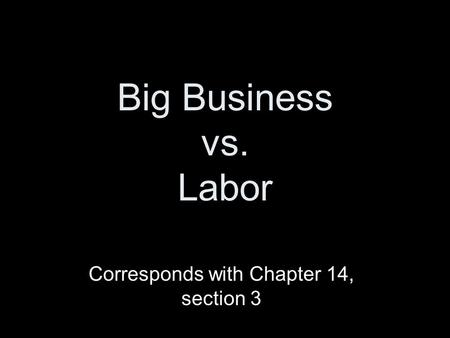 Big Business vs. Labor Corresponds with Chapter 14, section 3.