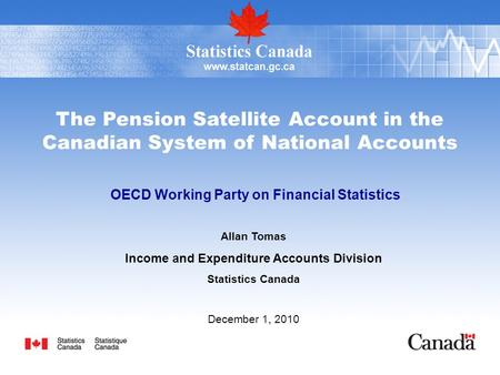 The Pension Satellite Account in the Canadian System of National Accounts OECD Working Party on Financial Statistics Allan Tomas Income and Expenditure.