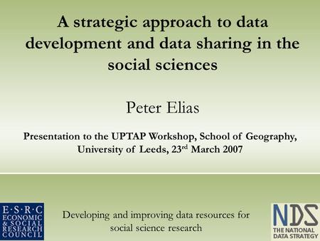 Developing and improving data resources for social science research A strategic approach to data development and data sharing in the social sciences Peter.