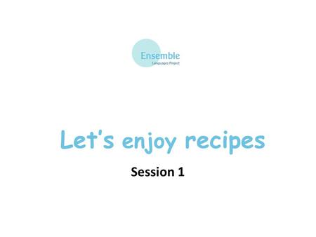 Let's enjoy recipes Session 1. Teaching Tips It is important to establish good pronunciation when introducing new language. Exaggerate the nasal un by.