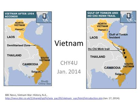 Vietnam CHY4U Jan. 2014 BBC News, Vietnam War: History, N.d.,  (Jan.