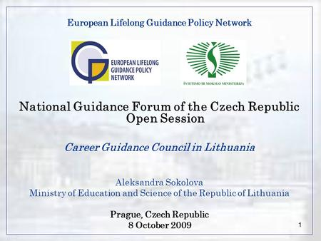 1 European Lifelong Guidance Policy Network National Guidance Forum of the Czech Republic Open Session Career Guidance Council in Lithuania Aleksandra.