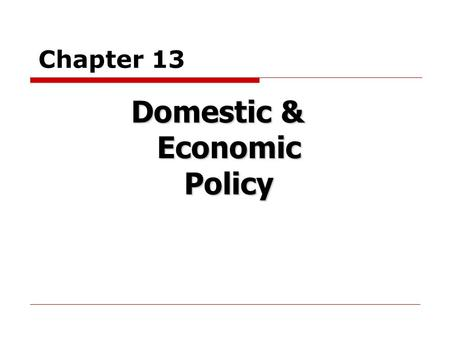 Chapter 13 Domestic & Economic Policy. Domestic Policy  Domestic policy = all the laws, government planning, and government actions that affect the lives.