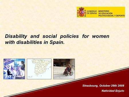 Disability and social policies for women with disabilities in Spain. Strasbourg, October 29th 2008 Natividad Enjuto.