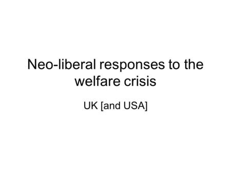 Neo-liberal responses to the welfare crisis UK [and USA]