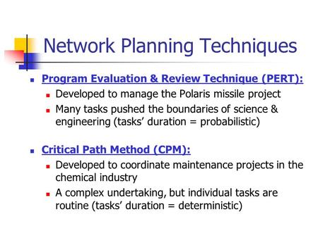 Network Planning Techniques Program Evaluation & Review Technique (PERT): Developed to manage the Polaris missile project Many tasks pushed the boundaries.