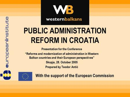 "PUBLIC ADMINISTRATION REFORM IN CROATIA Presentation for the Conference ""Reforms and modernization of administration in Western Balkan countries and their."