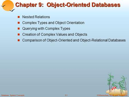 ©Silberschatz, Korth and Sudarshan9.1Database System Concepts Chapter 9: Object-Oriented Databases Nested Relations Complex Types and Object Orientation.