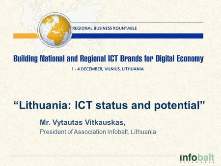 """Lithuania: ICT status and potential"" Mr. Vytautas Vitkauskas, President of Association Infobalt, Lithuania."