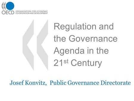Regulation and the Governance Agenda in the 21 st Century Josef Konvitz, Public Governance Directorate.
