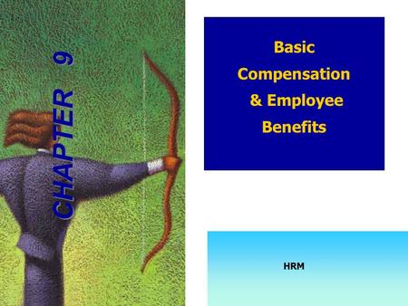 Compensation & Benefits – Basic Compensation & Employee Benefits CHAPTER 9 HRM.