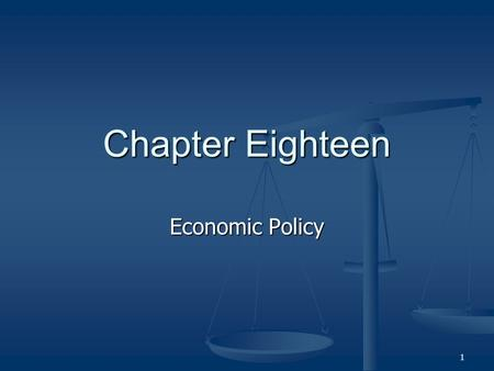 1 Chapter Eighteen Economic Policy. 2 Politics and Economics Deficit: when expenditures exceed revenues Deficit: when expenditures exceed revenues National.