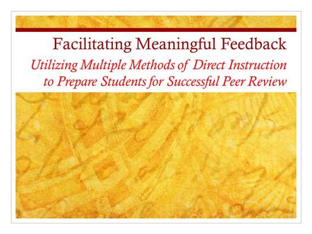 Facilitating Meaningful Feedback Utilizing Multiple Methods of Direct Instruction to Prepare Students for Successful Peer Review.