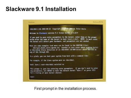 Slackware 9.1 Installation First prompt in the installation process.