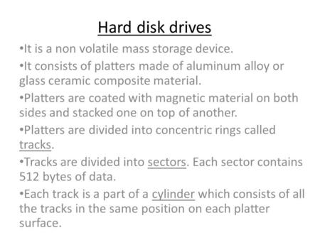 Hard disk drives It is a non volatile mass storage device. It consists of platters made of aluminum alloy or glass ceramic composite material. Platters.