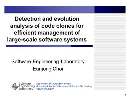 Department of Computer Science, Graduate School of Information Science & Technology, Osaka University Detection and evolution analysis of code clones for.